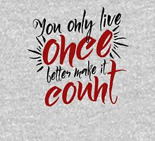 You Only Live Once - Make it Count - Life Well Lived - Typography - Life & Living Unisex T-Shirt