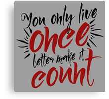 You Only Live Once - Make it Count - Life Well Lived - Typography - Life & Living Canvas Print
