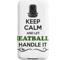Keep Calm and Let MEATBALLS Handle it Samsung Galaxy Case/Skin