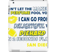 don't let the make up and perfume fool you i can go from delightful to diehard in 2 seconds flat san diego iPad Case/Skin