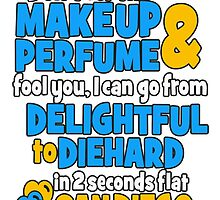 don't let the makeup and perfume fool you i can go from delightful to diehard in 2 seconds flat sandiego by teeshirtz