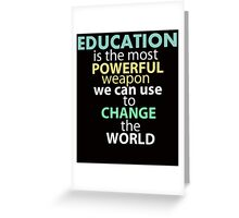 education is the most powerful weapon we can use to change the world Greeting Card