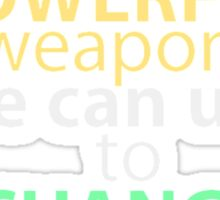 education is the most powerful weapon we can use to change the world Sticker