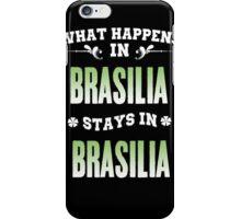 What happens in Brasilia stays in Brasilia iPhone Case/Skin
