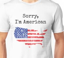 Sorry, I'm American Unisex T-Shirt