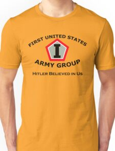 First United States Army Group (FUSAG) - Hitler Believed Unisex T-Shirt