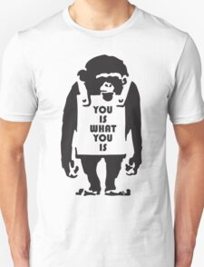 YOU IS WHAT YOU IS T-Shirt