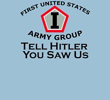 First United States Army Group (FUSAG) - Tell Hitler Unisex T-Shirt