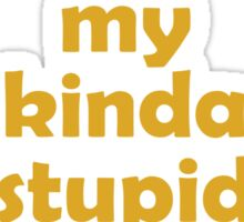 My kinda Stupid Sticker