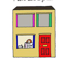 I don't want to go out. by KateTaylor