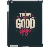 TODAY IS A GOOD DAY iPad Case/Skin