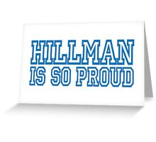 Cosby - Hillman is so proud Greeting Card