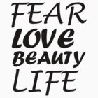 FEAR LOVE BEAUTY LIFE by Melissa Park