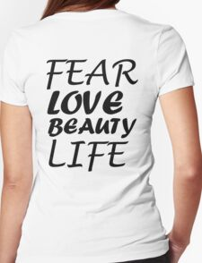 FEAR LOVE BEAUTY LIFE T-Shirt