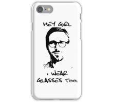Hey Girl, I Wear Glasses Too. iPhone Case/Skin