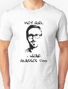 Hey Girl, I Wear Glasses Too. Unisex T-Shirt