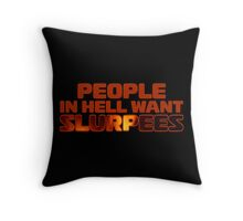 People in Hell want ... Throw Pillow