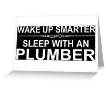 Wake Up Smarter Sleep With An Plumber - Custom Tshirts & Accessories Greeting Card