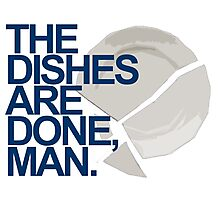 The Dishes are DONE, man. Quote Photographic Print
