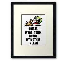 This Is What I Think About My Mother In Law! Framed Print