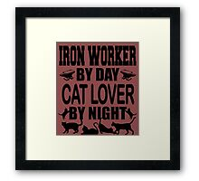 IRON WORKER BY DAY CAT LOVER BY NIGHT  Framed Print