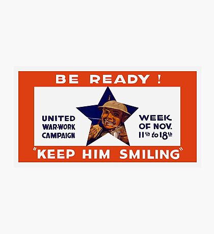 Be Ready! Keep Him Smiling -- WWI Photographic Print