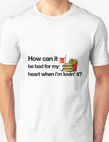 How can it be bad for my heart when i'm lovin' it? T-Shirt