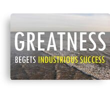 Greatnes Begets Industrious Success Canvas Print