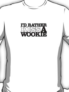 I'd Rather Kiss A Wookie T-Shirt