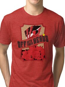 Off with their Heads! Tri-blend T-Shirt