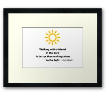 Walking with a friend in the dark is better than walking alone in the light Framed Print