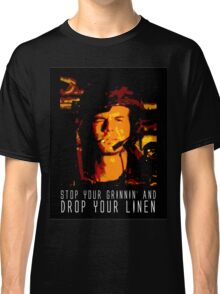 Stop Your Grinnin' Classic T-Shirt