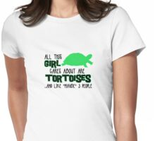 All this GIRL cares about are TORTOISES ...and like *maybe 3 people Womens Fitted T-Shirt