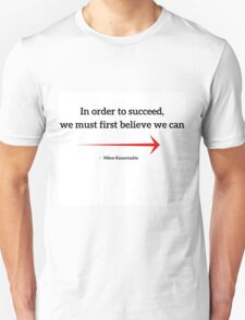 In order to succeed, we must first believe we can T-Shirt