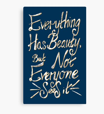 everything has beauty, but not everyone sees it  Canvas Print