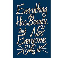 everything has beauty, but not everyone sees it  Photographic Print
