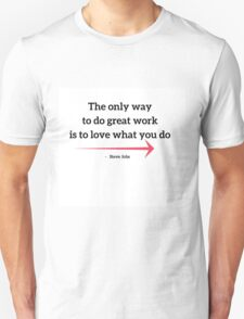 The only way to do great work is to love what you do T-Shirt