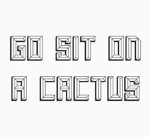 Go Sit on a Cactus by Toula  Sierros