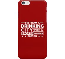 Drinking City With A Sports Problem - Boston iPhone Case/Skin