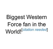 Biggest Western Force Fan - Citation Needed Photographic Print