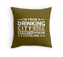 Drinking City With A Sports Problem - Cleveland Throw Pillow