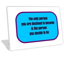 The only person you are destined to become is the person you decide to be Laptop Skin