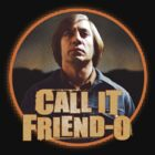Call it Friend-O by superiorgraphix