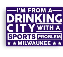 Drinking City With A Sports Problem - Milwaukee Canvas Print
