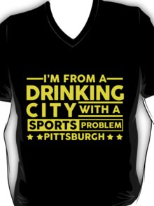 Drinking City With A Sports Problem - Pittsburgh T-Shirt