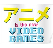 Anime Is The New Videogames Poster