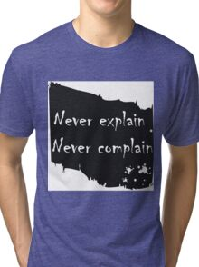 Never explain never complain Tri-blend T-Shirt