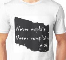 Never explain never complain Unisex T-Shirt