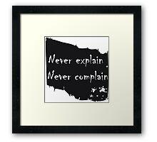 Never explain never complain Framed Print