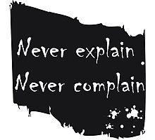 Never explain never complain Photographic Print